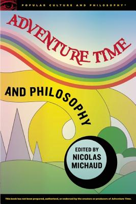 Adventure Time and Philosophy By Michaud, Nicolas (EDT)